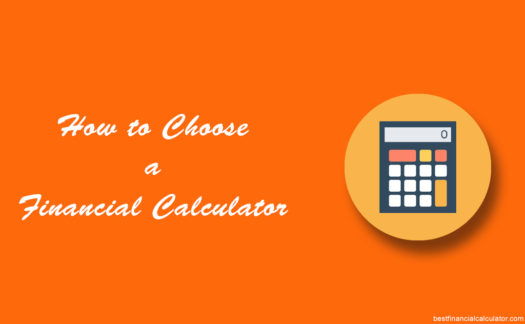 How To Choose A Financial Calculator